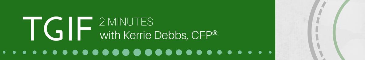 TGIF 2 Minutes with Kerrie Debbs, CFP